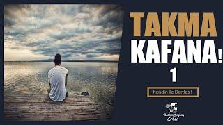 Takma Kafana ! 1.Bölüm | Hiç Kendin ile Dertleştin