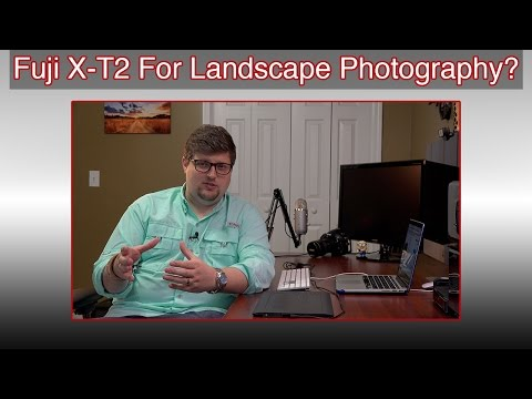 Fuji X-T2 For Landscape Photography? Answering Your Questions