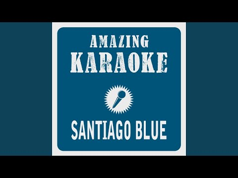 Santiago Blue (Karaoke Version) (Originally Performed By Amigos)
