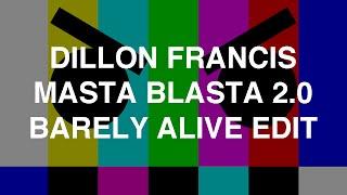 Dillon Francis - Masta Blasta 2.0 (Barely Alive Edit)