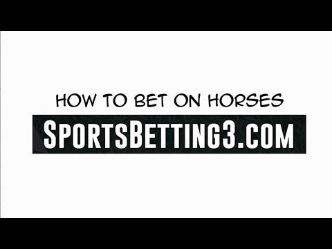 How to Bet on Horses - Horse Racing Betting Explained