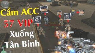 """Cầm Acc """"SIÊU KHỦNG"""" 57 VIP Xuống Tân Binh Thể Hiện Và CÁI KẾT!"""