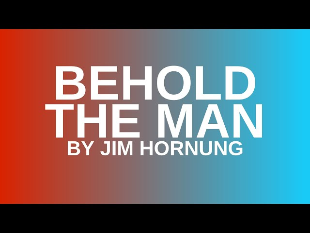 Behold the Man by Jim Hornung