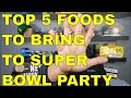 TOP 5 FOODS TO BRING TO A SUPER BOWL PARTY