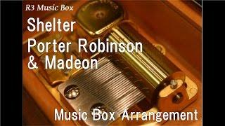 Shelter/Porter Robinson & Madeon [Music Box]