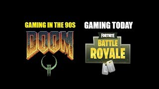 Gaming in the 90s and Gaming Today (Doom, Quake and Fortnite)