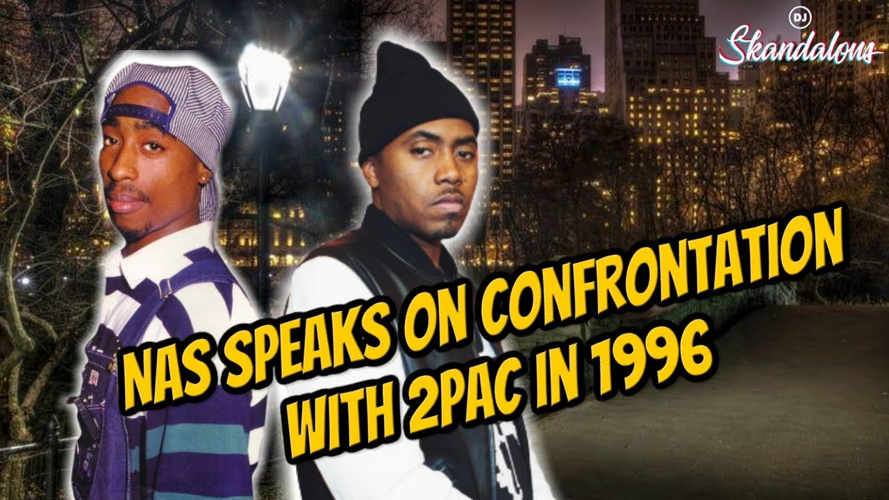 Nas Speaks on 2Pac Confrontation In Central Park + Beef History with Tupac