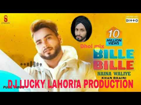 Bille Bille Naina Waliye Khan Bhaini Dhol Mix Ft Dj Lucky Lahoria Production