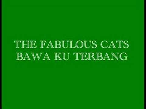 The Fabulous Cats-Bawa Ku Terbang