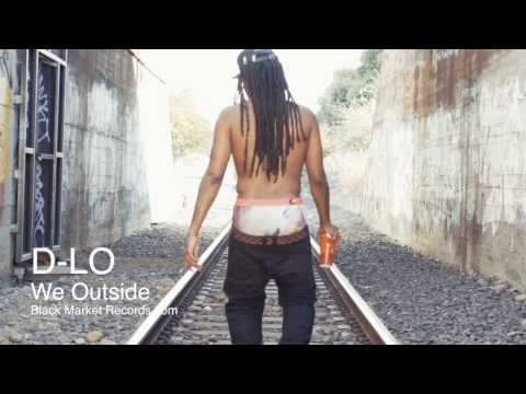 "D-LO ""We Outside"" Black Market Records"