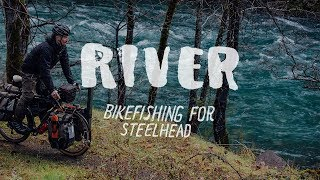 WATER CYCLE | CHAPTER 1 - RIVER BIKEFISHING FOR STEELHEAD