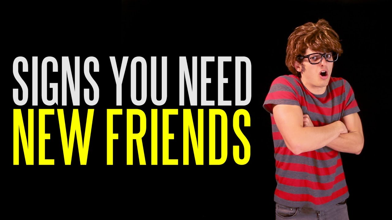 Six Signs You Need New Friends - YouTube