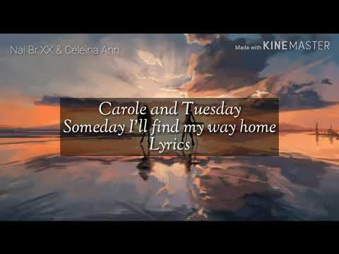 Carole And Tuesday Someday I'll Find My Way Home Lyrics
