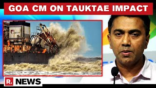 Cyclone Tauktae: Goa CM Says 'State Suffered Losses Worth Rs 100 Crore'; 3 Deaths Reported