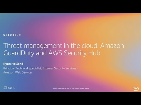 AWS re:Invent 2019: Threat management in the cloud: Amazon GuardDuty & AWS Security Hub (SEC206-R1)