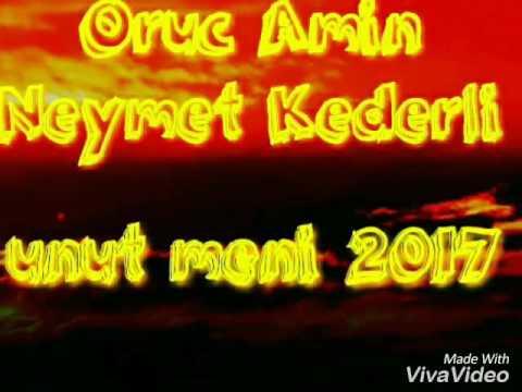 Oruc Amin ft Neymet Kederli&Unut məni....