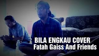Bila Engkau Cover By Fatah Gaiss