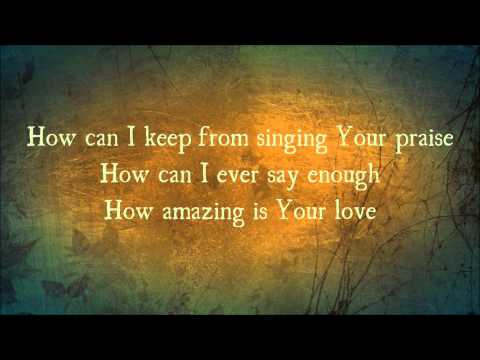 How Can I Keep From Singing by Chris Tomlin with Lyrics