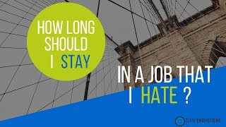 How Long Should You Stay at Your Engineering Job if you Hate It?