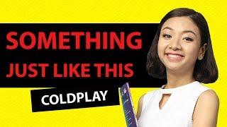 SOMETHING JUST LIKE THIS - Coldplay Học Tiếng Anh Qua Bài Hát | KISS English