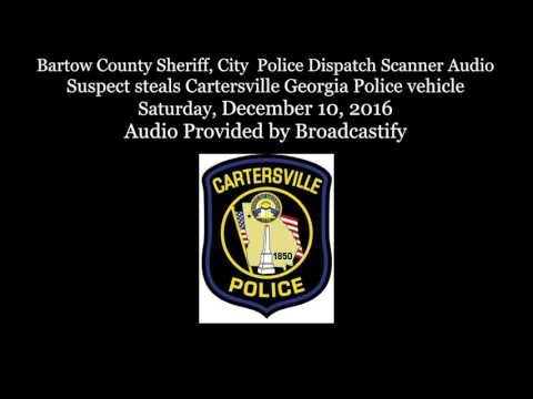 Bartow County Police Dispatch Scanner Audio Suspect steals Cartersville Georgia Police vehicle