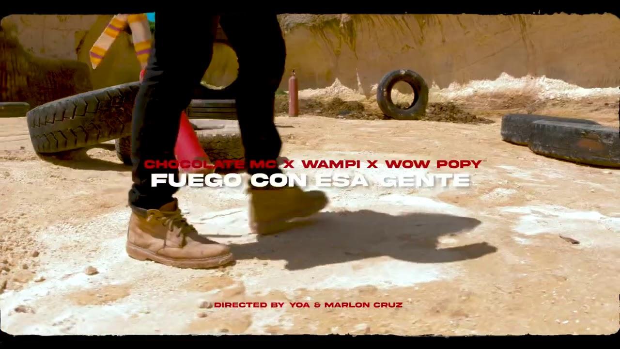 #LRR💿    ......... Fuego Con Esa Gente 🔥🔥🔥   Chocolate MC 🤴🏿 Ft.  Wow Popy & Wampi (Video Oficial)