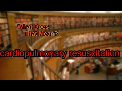 What does cardiopulmonary resuscitation mean?