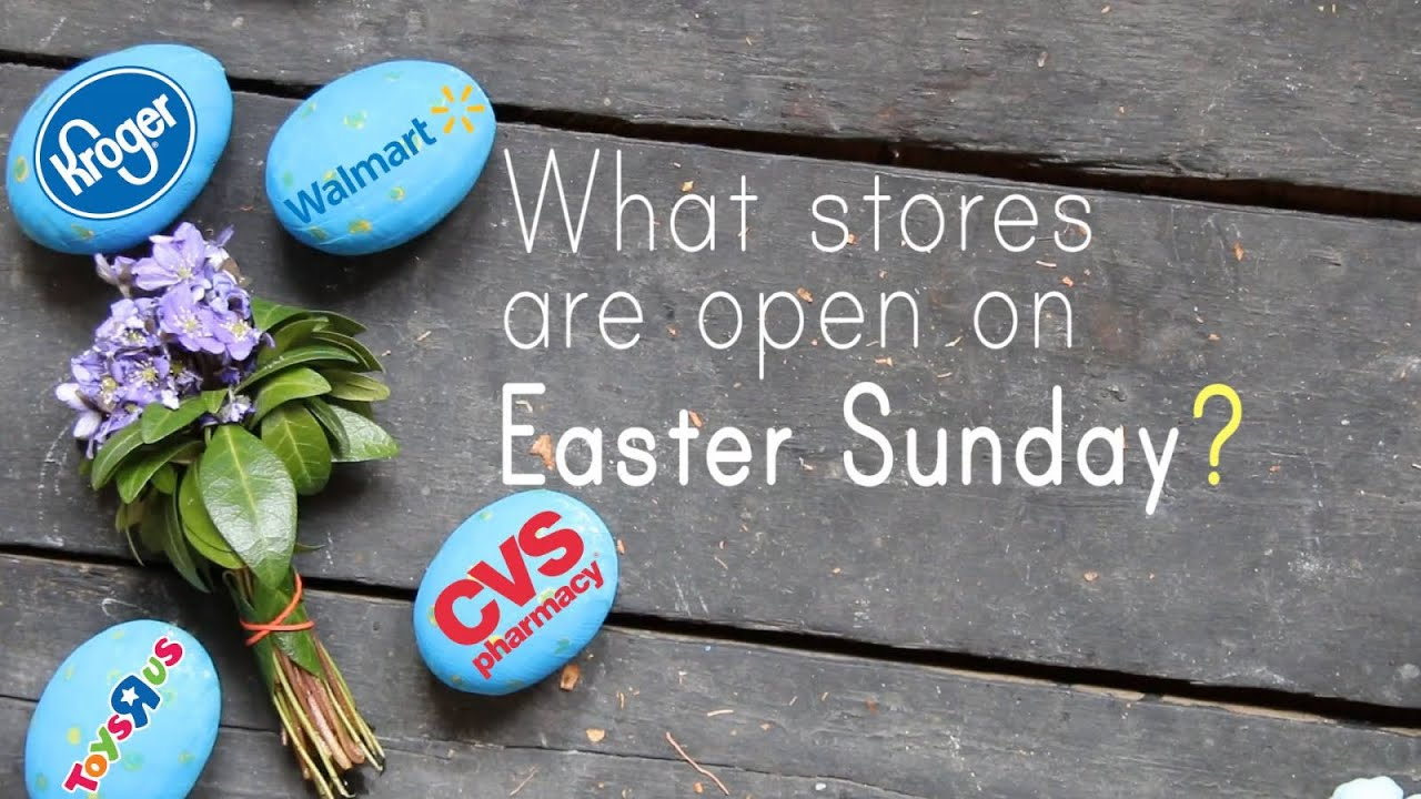 Are Stores Open on Easter Sunday? Here's Everything That's Open Todayand ...