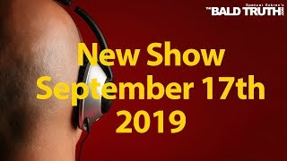 The Bald Truth for Tuesday, September 17th, 2019 - We Take Your Calls!