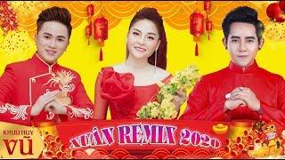 Xuân Remix Cực Hay 2020 || Khưu Huy Vũ & Saka Trương Tuyền - Đinh Kiến Phong