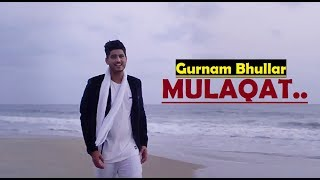 Mulaqat (Full Song) Gurnam Bhullar | Vicky Dhaliwal | New Punjabi Songs 2017 | Lyrics Video Song