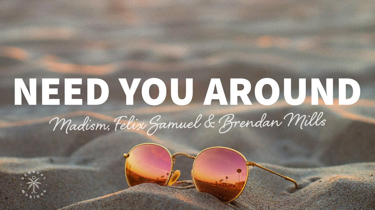 Madism, Felix Samuel & Brendan Mills - Need You Around (Lyrics)