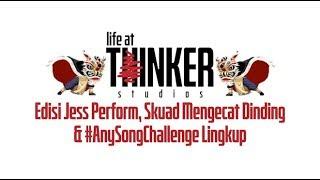 Life At Thinker: Edisi Jess Perform, Skuad Mengecat Dinding & Lingkupnya #AnySongChallenge