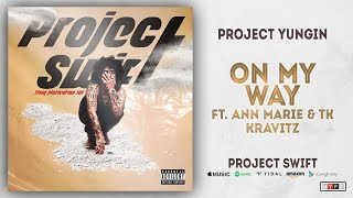 Project Youngin - On My Way Ft. Ann Marie & TK Kravitz (Project Swift)