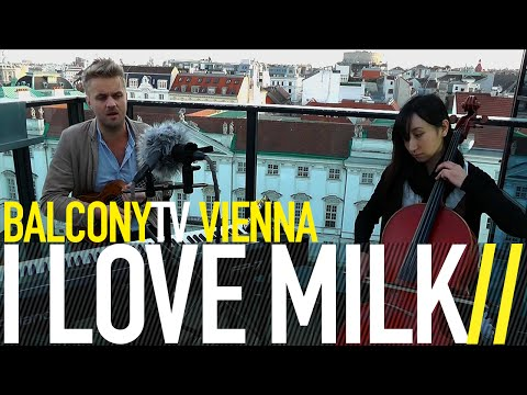 I LOVE MILK - MARY WAS A GIRL (BalconyTV)