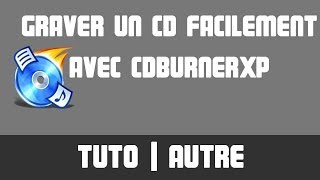 [TUTO] Graver un CD facilement avec CDBurnerXP