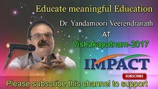 Educate meaningfull Education by Dr Yandamoori Veerendranath at IMPACT VSKP 2017