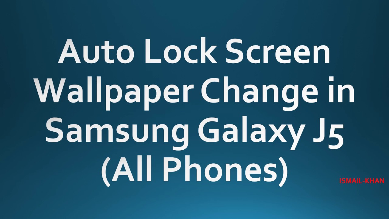 Auto Change Lock Screen Wallpaper In Samsung Galaxy J5 All Phones 2016 Youtube