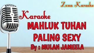 Gambar cover KARAOKE MAHLUK TUHAN PALING SEXY (MULAN JAMEELA)