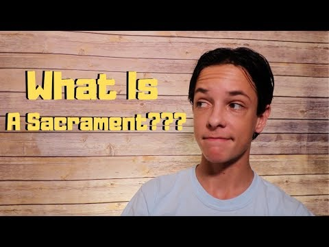 What Even Is A Sacrament???
