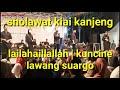 SHOLAWAT KIAI KANJENG, LAILAHAILLALLAH | KUNCINE LAWANG SUARGO