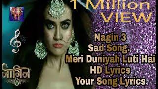 Nagin 3 New Song ||Meri Duniya Luti hai|| Your Song Lyrics