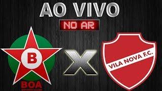 🔴BOA ESPORTE x  VILA NOVA BRASILEIRÃO SERIE B