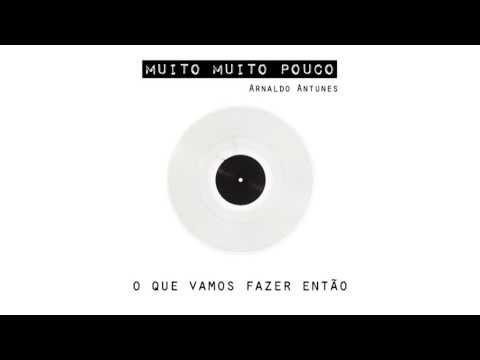 Muito Muito Pouco  Arnaldo Antunes video