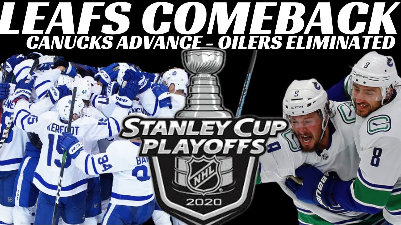 Leafs Huge Comeback, Canucks Win, Oilers eliminated - 2020 NHL Playoffs Review