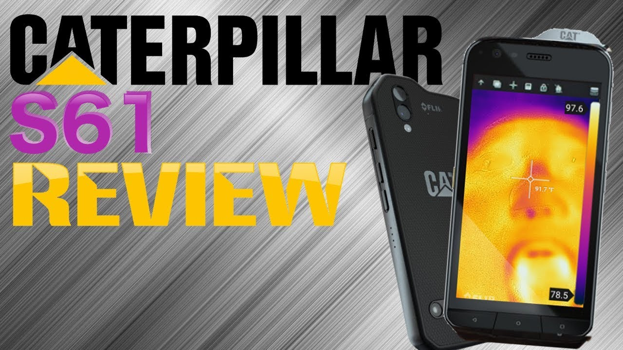 Review Cat S61 Full Review Thermal Vision And Lasers