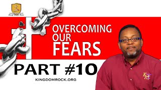 Overcoming Our Fears Part #10