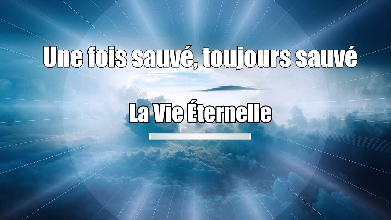 Une fois sauvé, toujours sauvé | La Vie Éternelle - Message Biblique |