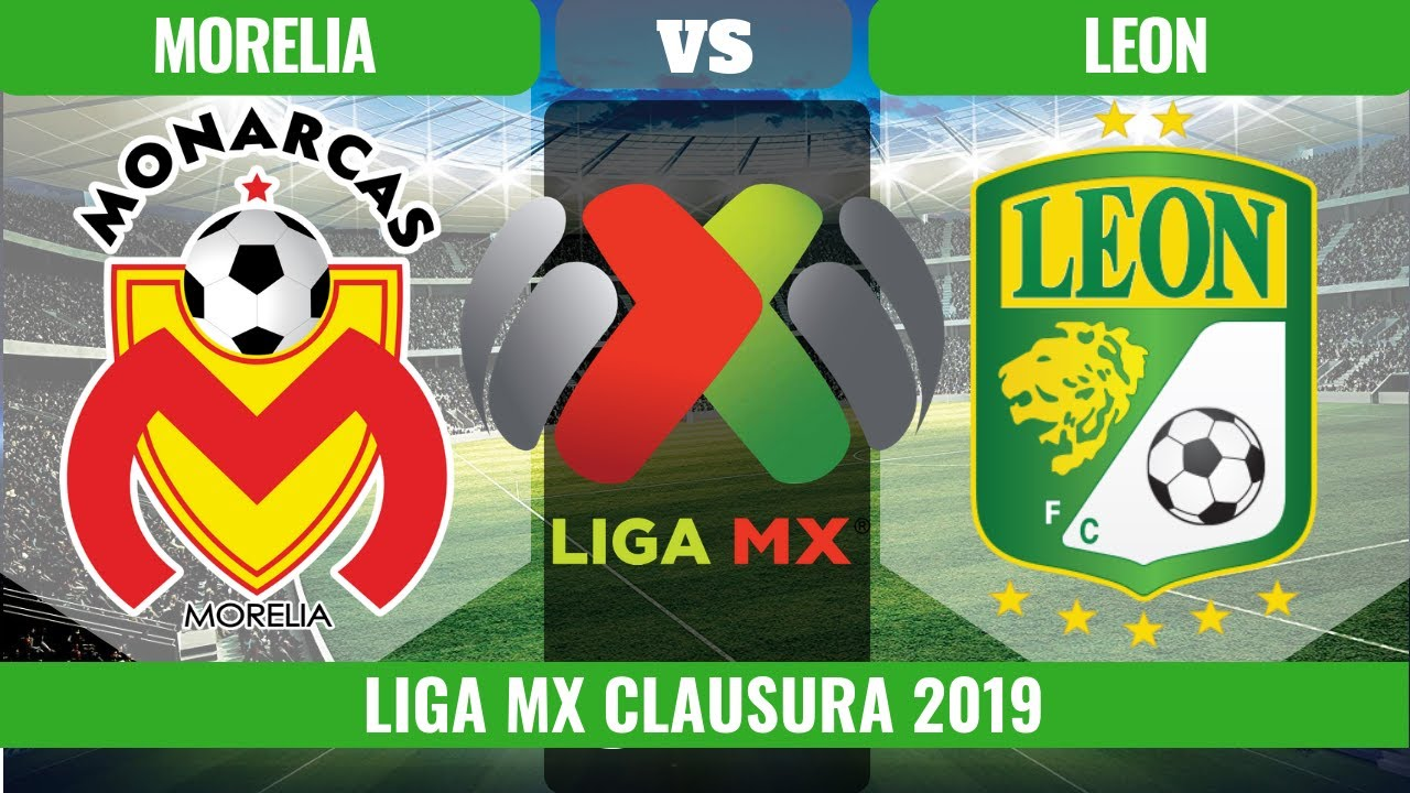 Morelia Vs Leon En Vivo 2019 Mexico Liga Mx Clausura
