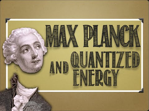 Modern Atomic Theory: Max Planck & Quantized Energy